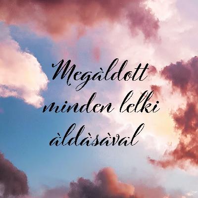 Megáldott minden lelki áldásával - Efézus 1:3