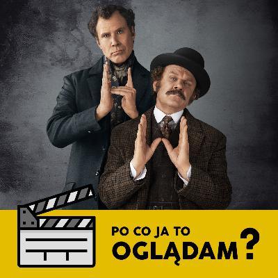 Holmes i Watson (2018), czyli Głupi i Głupszy z Moriartym w tle | Po Co Ja To Oglądam? #13