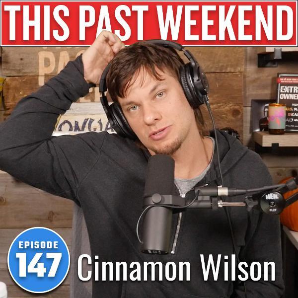 Cinnamon Wilson | This Past Weekend #147