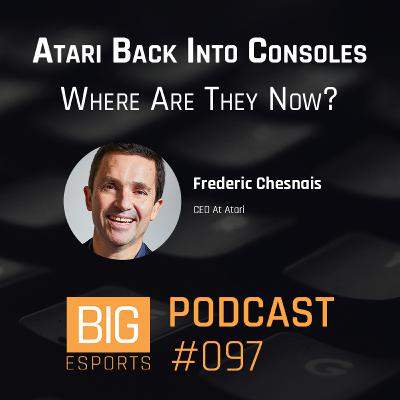 #97 - Atari Back Into Consoles. Where Are They Now? - With Frederic Chesnais - CEO at Atari