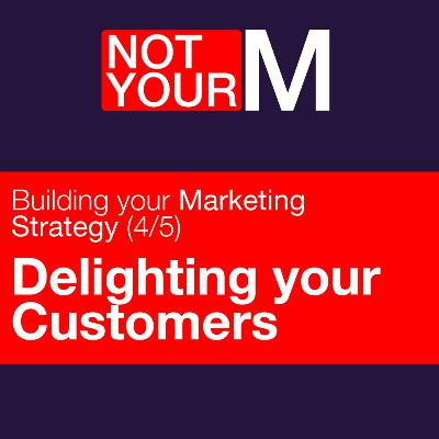 Delighting your customer - Building your marketing strategy (4/5)
