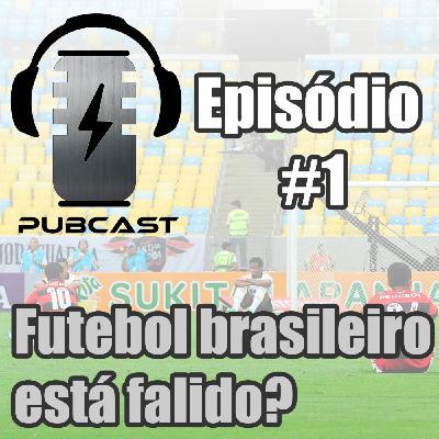 PubCast #1 - O Futebol Brasileiro está falido?