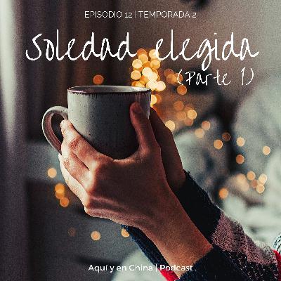 T2 Episodio 12: Soledad elegida (Parte 1)