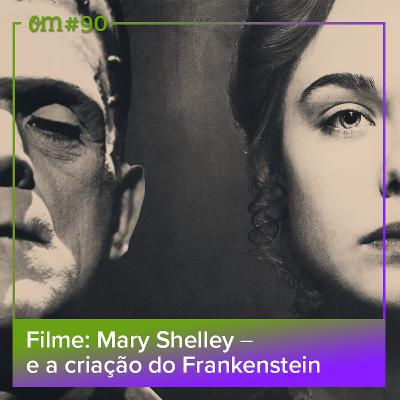 90 - Mary Shelley e a criação do Frankenstein