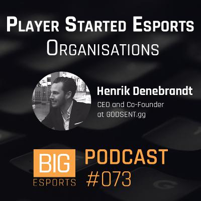 #073 - Player Started Esports Organisations with Henrik Denebrandt – CEO and Co-Founder at GODSENT