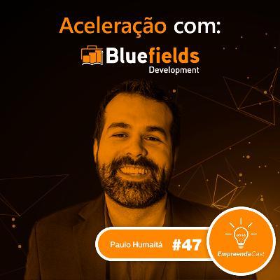 Aceleração com: Paulo Humaitá | Bluefields Development | #EP47