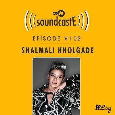Ep.102: 9XM SoundcastE ft. Shalmali Kholgade