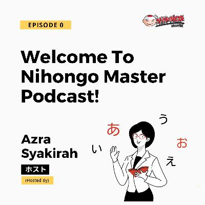 Welcome To Nihongo Master Podcast!