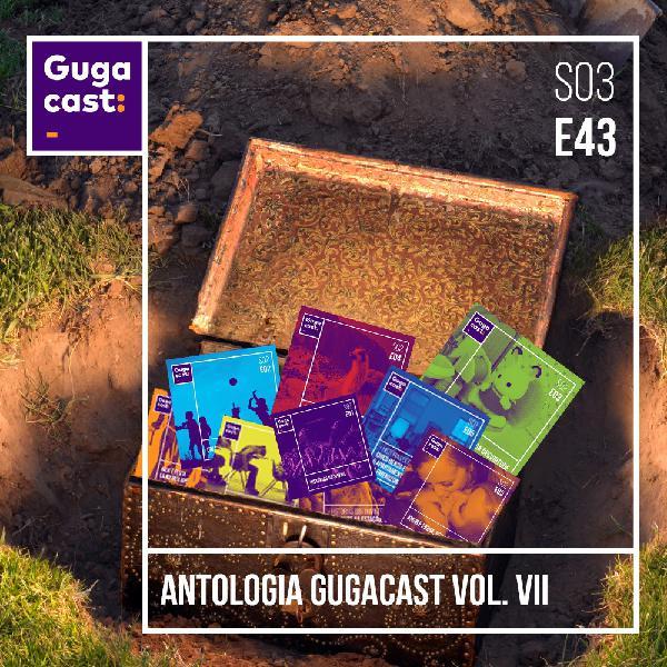 Antologia Gugacast Vol. VII - Gugacast - S03E43