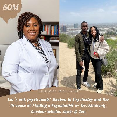 Let's talk psych meds: Racism in Psychiatry and the Process of Finding a Psychiatrist w/ Dr. Kimberly Gordon-Achebe, Jayde & Zen