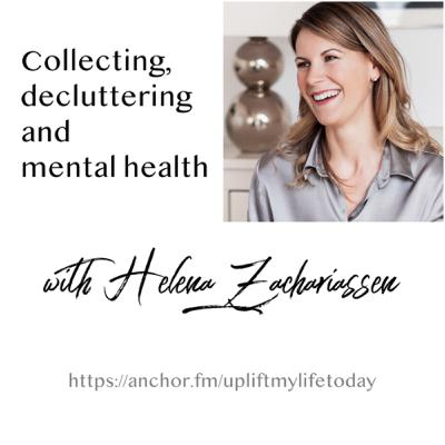 #39 - Collecting, decluttering and mental health - Helena Zachariassen