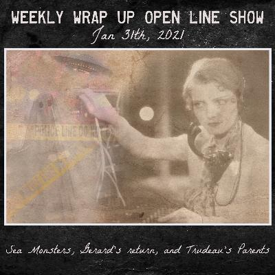 Weekly Wrap up Open Line Show - Jan 31, 2021 - Sea Monsters, More Aliens/Jesus, and Trudeau's Parents