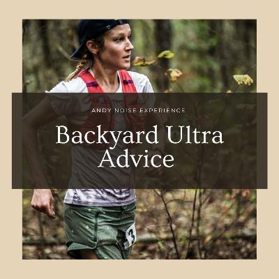 663. Backyard Ultra Advice | Andy Noise Experience