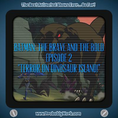 "Batman: The Brave and The Bold (2008), S01E02, ""Terror on Dinosaur Island!"""