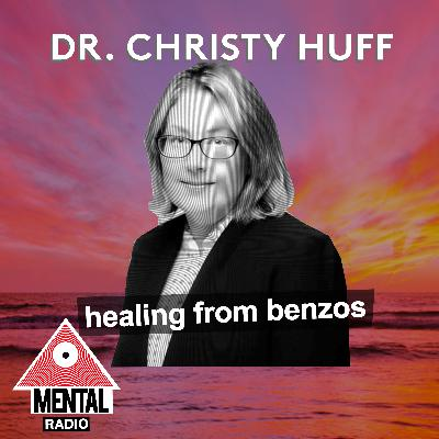 Healing From Benzo Withdrawl w/ Dr. Christy Huff