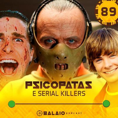 #89 - Psicopatas e serial killers