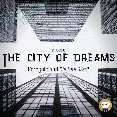 Ep. 47: The City of Dreams - Korngold and Die tote Stadt