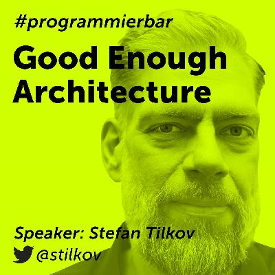 "Folge 63 - ""Good Enough"" Architecture mit Stefan Tilkov, CEO von INNOQ"