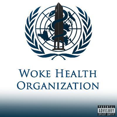 Episode 78: Woke Health Organization