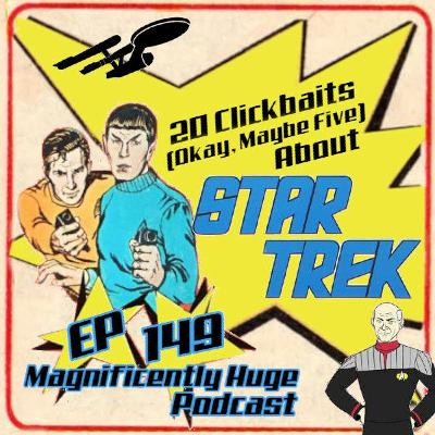 Episode 149 - 20 Clickbaits (Okay, Maybe Five) About Star Trek