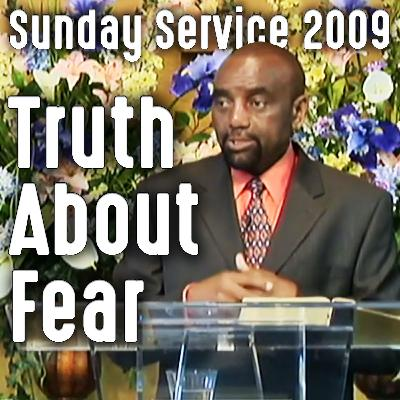 The Truth About Fear (Sunday Service 9/13/09)