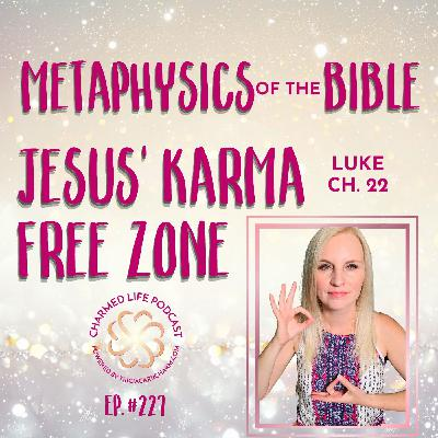 228: Jesus' Karma Free Zone   Metaphysics of the Bible   Luke Chapter 22