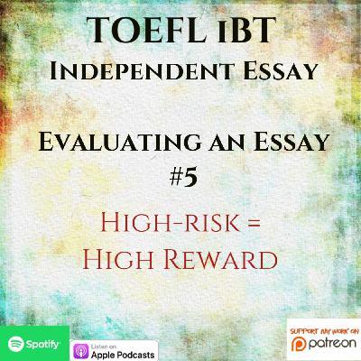 TOEFL iBT | Independent Essay | Evaluating an Essay #5 | High-Risk = High Reward