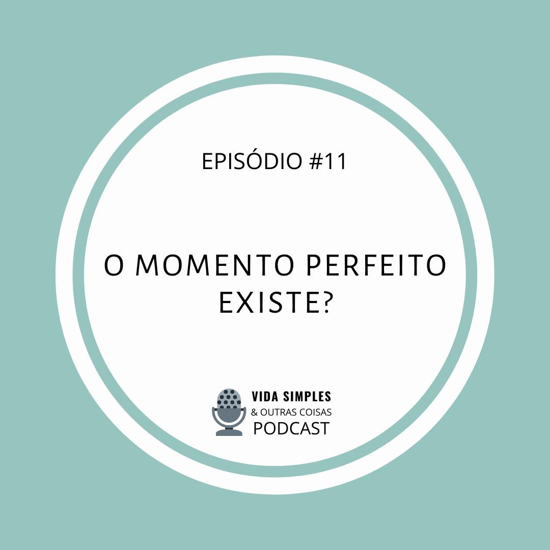 #11- O momento perfeito existe?