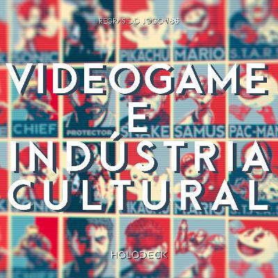 Regras do Jogo #88 – Videogame e Indústria Cultural