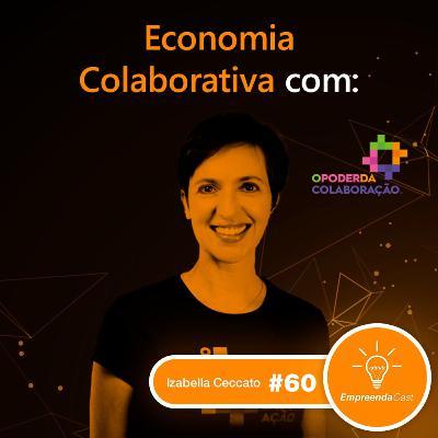 Economia Colaborativa com: Izabella Ceccato | O Poder da Colaboração | #EP060