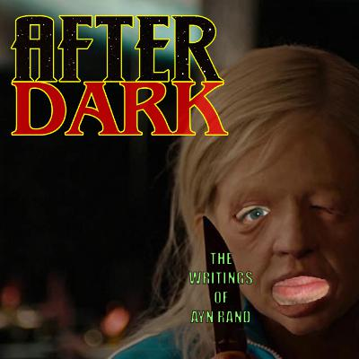 AD – AFTER DARK 83: Threatening Movie Goers With Ayn Rand