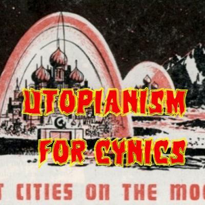 24. Utopianism for Cynics