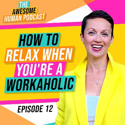 How To Relax When You're A Workaholic?