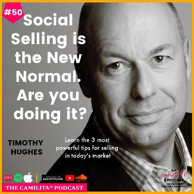 50: Tim Hughes | Social Selling is the New Normal. Are You Doing It?