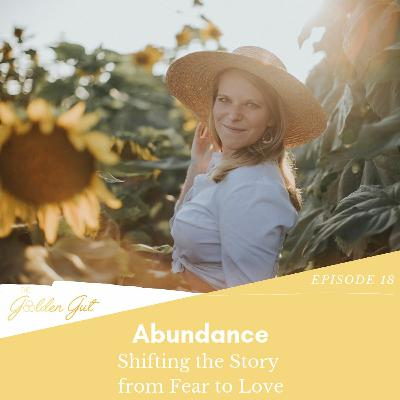 18: Abundance - Shifting the Story from Fear to Love