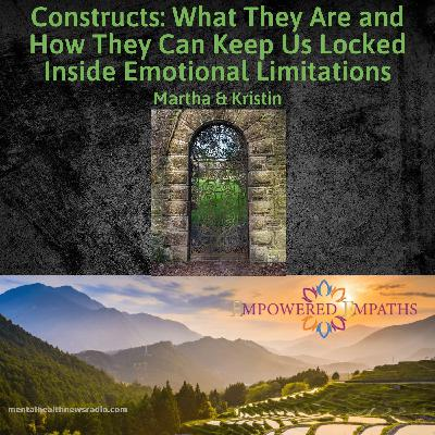 Constructs: What They Are and How They Can Keep Us Locked Inside Emotional Limitations