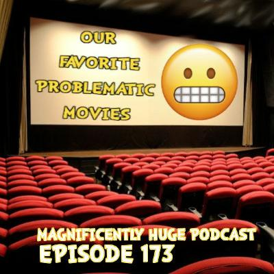 Ep 173 - Our Favorite Problematic Movies