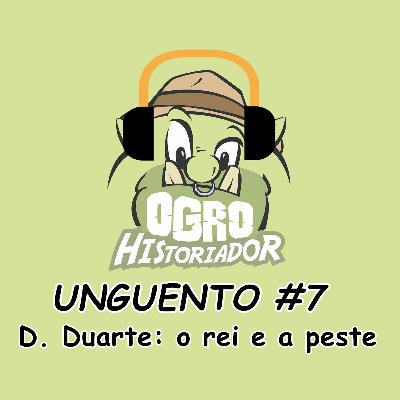 Unguento do Ogro #7: D. Duarte: o rei e a peste
