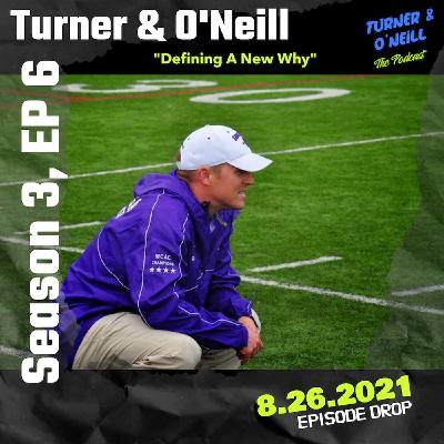 """Take A T-O With Turner & O'Neill   Season 3, Ep 6   """"Defining A New Why""""   8.26.2021"""