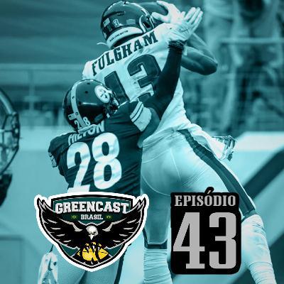 GreencastBR 43 – Eagles vs Steelers – Semana 5