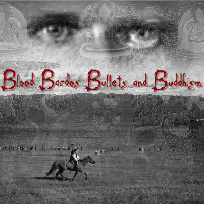 Blood, Bardos, Bullets, and Buddhism (Appropriation)