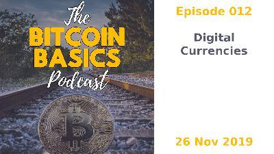 Bitcoin Basics Podcast: Digital Currencies (012)