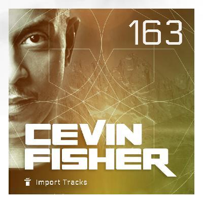 Cevin Fisher's Import Tracks Radio Vol.163