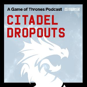 Introducing Citadel Dropouts: A Game of Thrones Podcast