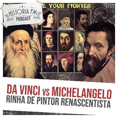 021 Da Vinci VS Michelangelo: rinha de pintor renascentista