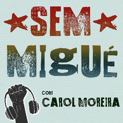 Sem Migué - Carol Moreira #43