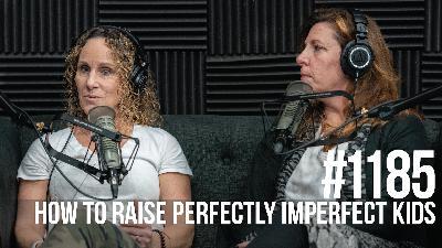1185: How to Raise Perfectly Imperfect Kids With Lisa Sugarman & Debra Fox Gansenberg