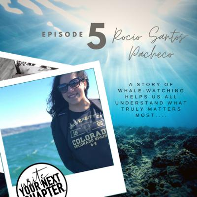 "005 - Rocio Santos-Pacheco ""A simple tale of whale watching helps us all understand what is truly important in our lives"""