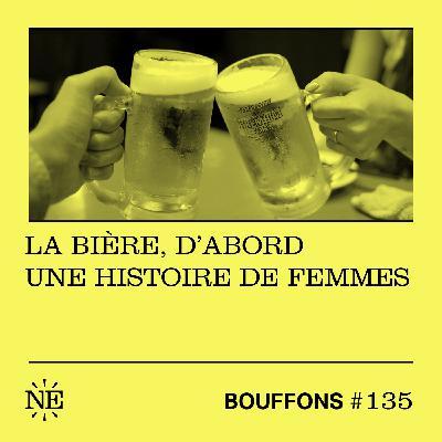 #135 - La bière, d'abord une histoire de femmes