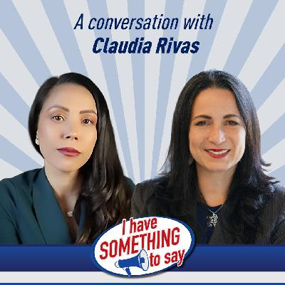 """Episode #87: """"I Have SOMETHING To Say"""" with special guest, Claudia Rivas"""